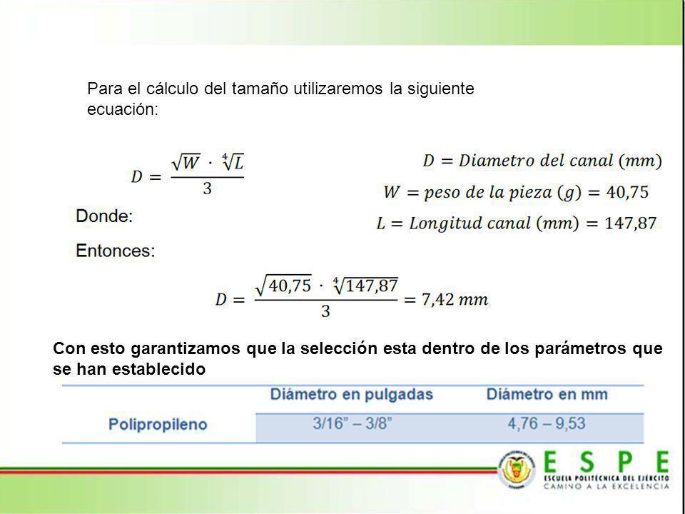 Para el cálculo del tamaño utilizaremos la siguiente ecuación: Con esto garantizamos que la selección esta dentro de los parámetros que se han estable