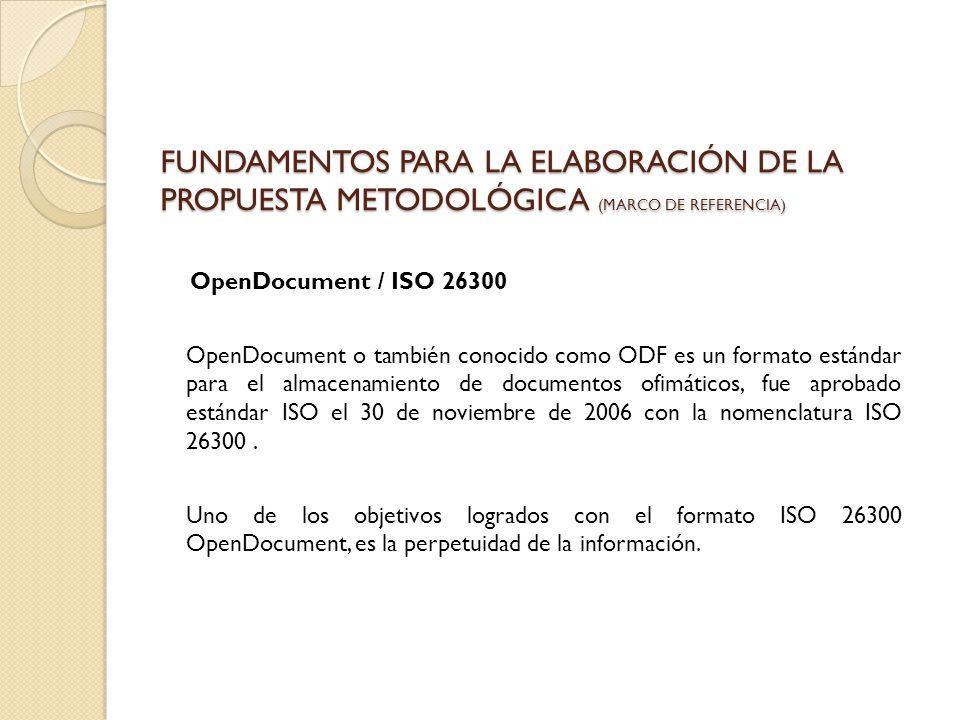 OpenDocument / ISO 26300 OpenDocument o también conocido como ODF es un formato estándar para el almacenamiento de documentos ofimáticos, fue aprobado