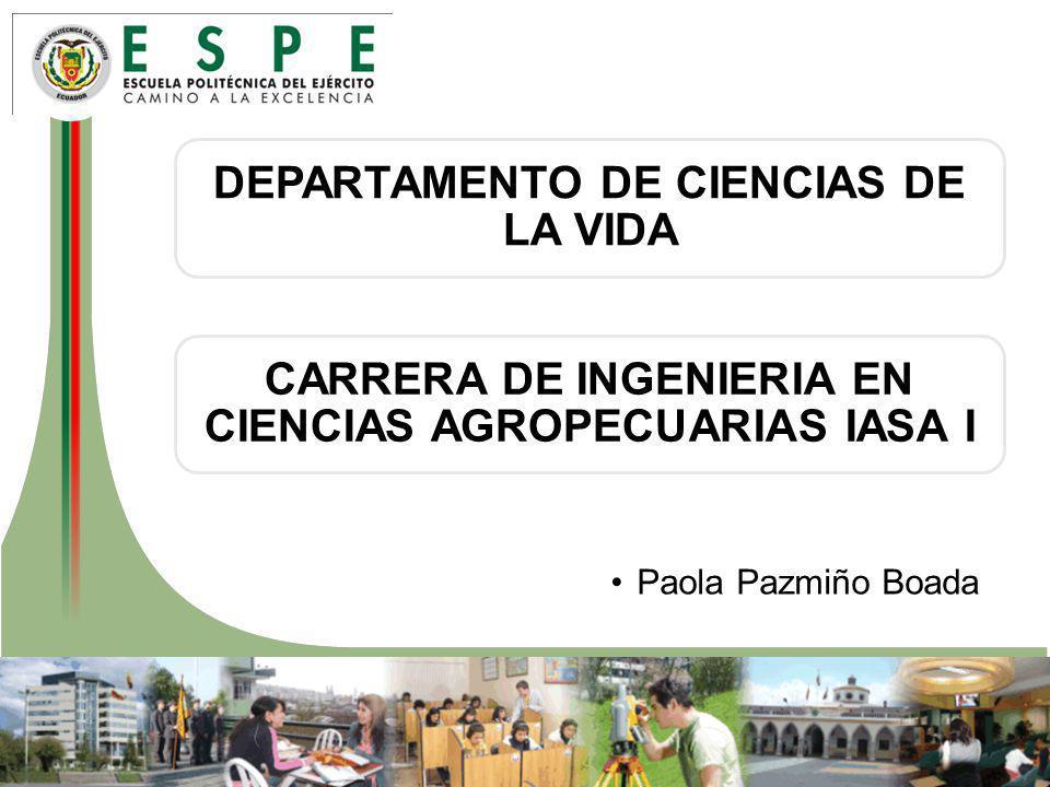 DEPARTAMENTO DE CIENCIAS DE LA VIDA CARRERA DE INGENIERIA EN CIENCIAS AGROPECUARIAS IASA I Paola Pazmiño Boada