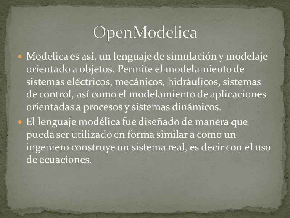 Modelica es así, un lenguaje de simulación y modelaje orientado a objetos. Permite el modelamiento de sistemas eléctricos, mecánicos, hidráulicos, sis