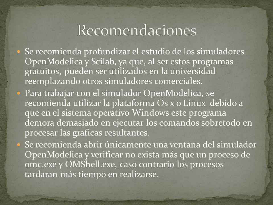 Se recomienda profundizar el estudio de los simuladores OpenModelica y Scilab, ya que, al ser estos programas gratuitos, pueden ser utilizados en la u
