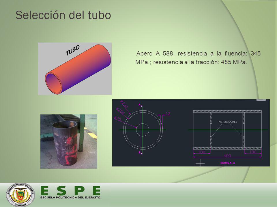 Selección del tubo Acero A 588, resistencia a la fluencia: 345 MPa.; resistencia a la tracción: 485 MPa.