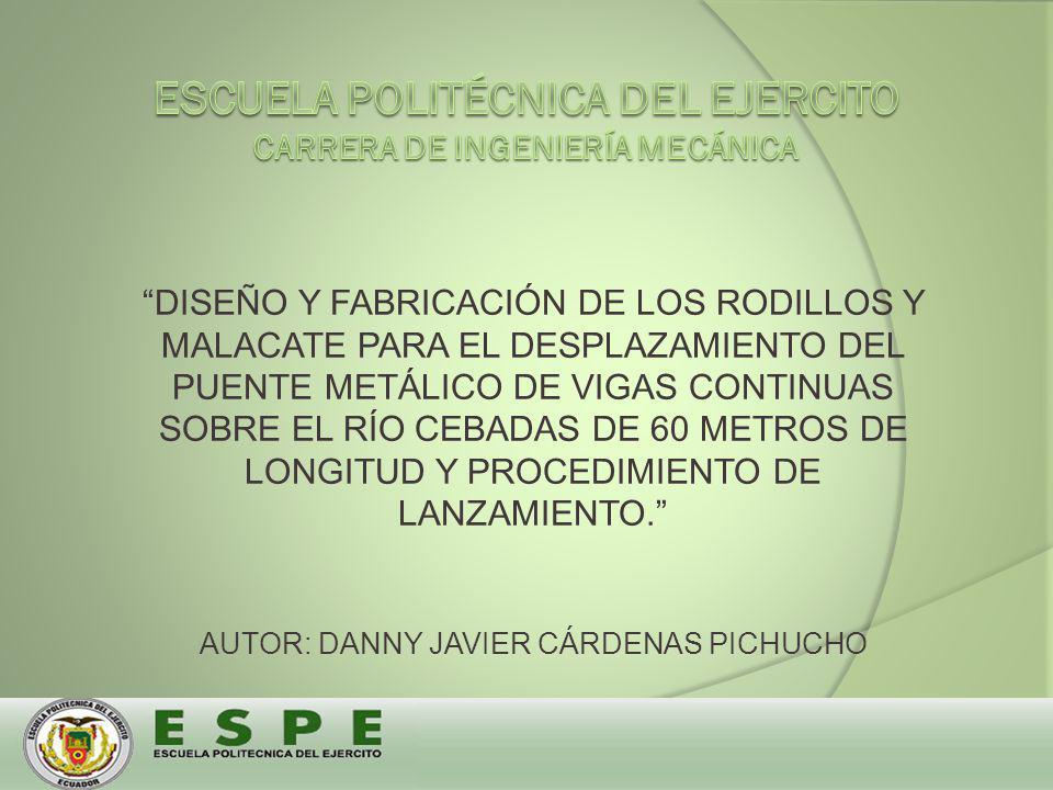 DISEÑO Y FABRICACIÓN DE LOS RODILLOS Y MALACATE PARA EL DESPLAZAMIENTO DEL PUENTE METÁLICO DE VIGAS CONTINUAS SOBRE EL RÍO CEBADAS DE 60 METROS DE LONGITUD Y PROCEDIMIENTO DE LANZAMIENTO.