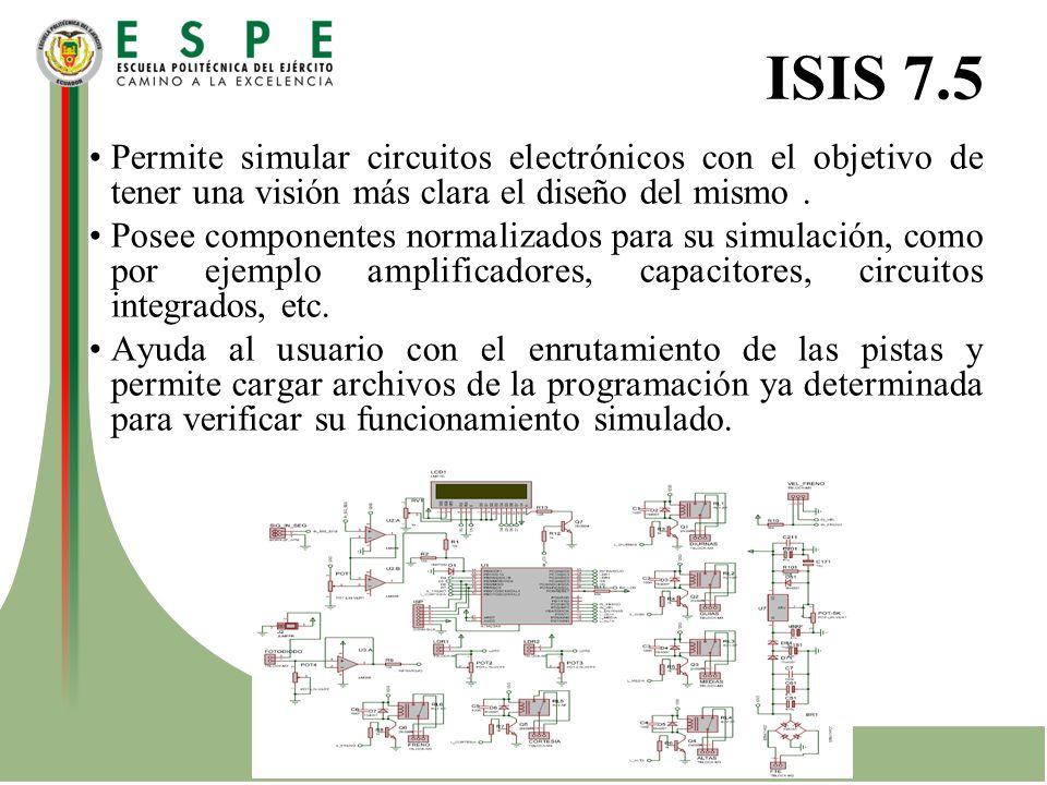 ISIS 7.5 Permite simular circuitos electrónicos con el objetivo de tener una visión más clara el diseño del mismo. Posee componentes normalizados para