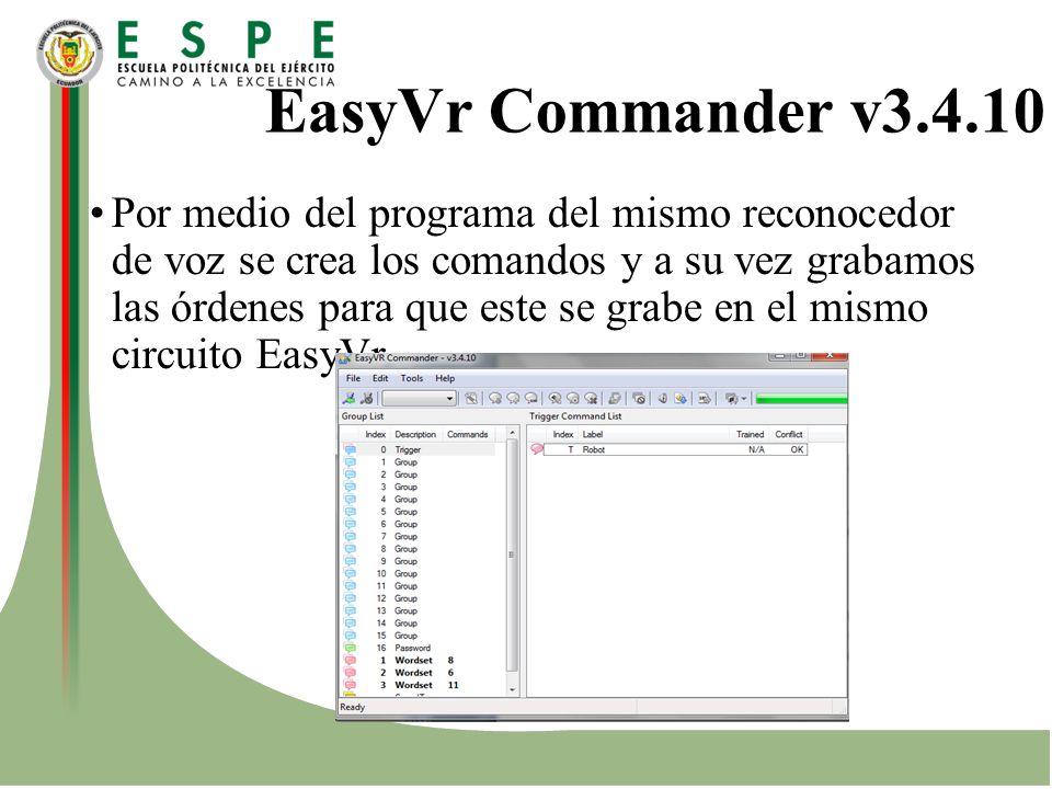 EasyVr Commander v3.4.10 Por medio del programa del mismo reconocedor de voz se crea los comandos y a su vez grabamos las órdenes para que este se gra