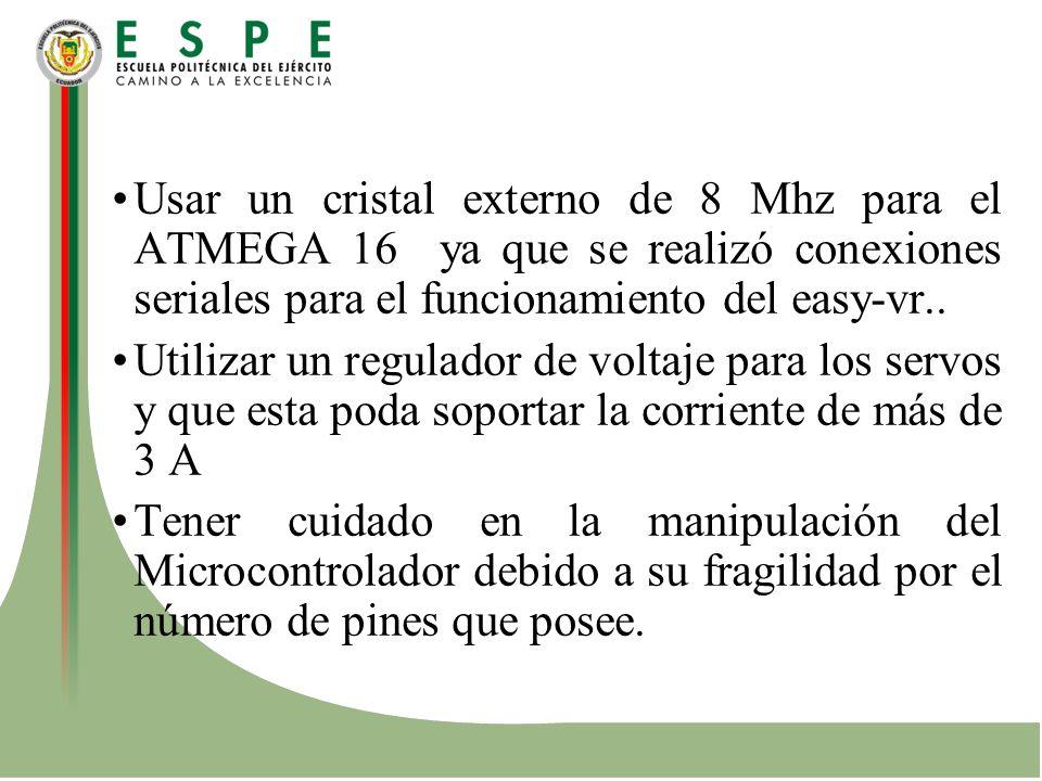 Usar un cristal externo de 8 Mhz para el ATMEGA 16 ya que se realizó conexiones seriales para el funcionamiento del easy-vr.. Utilizar un regulador de