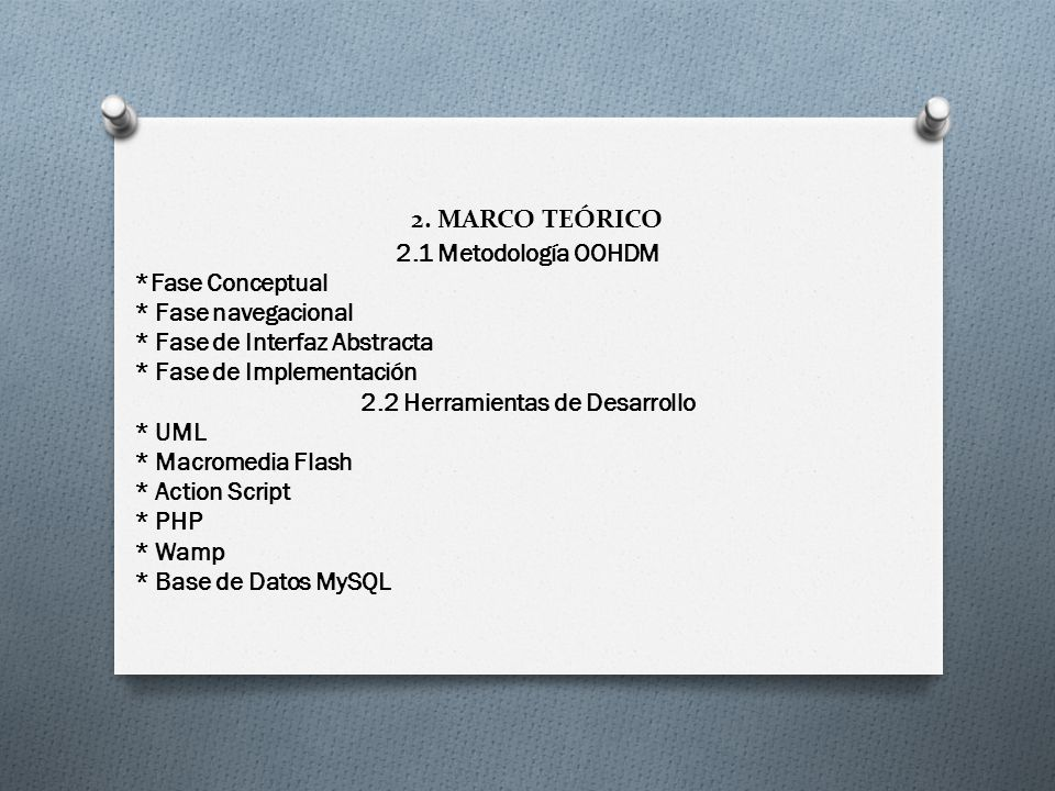 2. MARCO TEÓRICO 2.1 Metodología OOHDM *Fase Conceptual * Fase navegacional * Fase de Interfaz Abstracta * Fase de Implementación 2.2 Herramientas de
