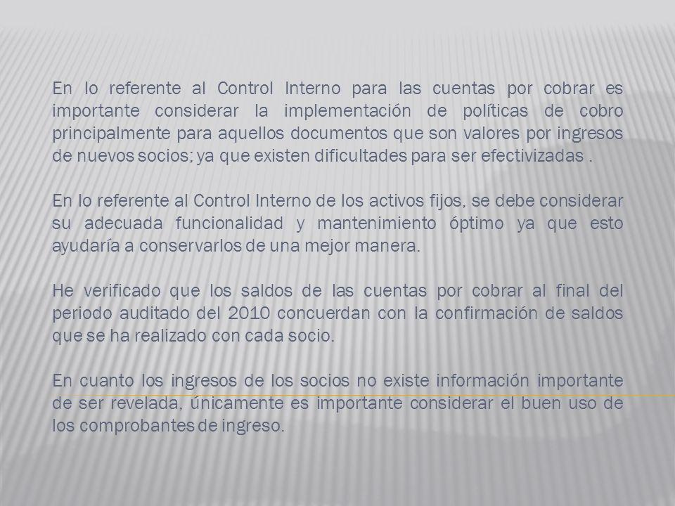 En lo referente al Control Interno para las cuentas por cobrar es importante considerar la implementación de políticas de cobro principalmente para aq