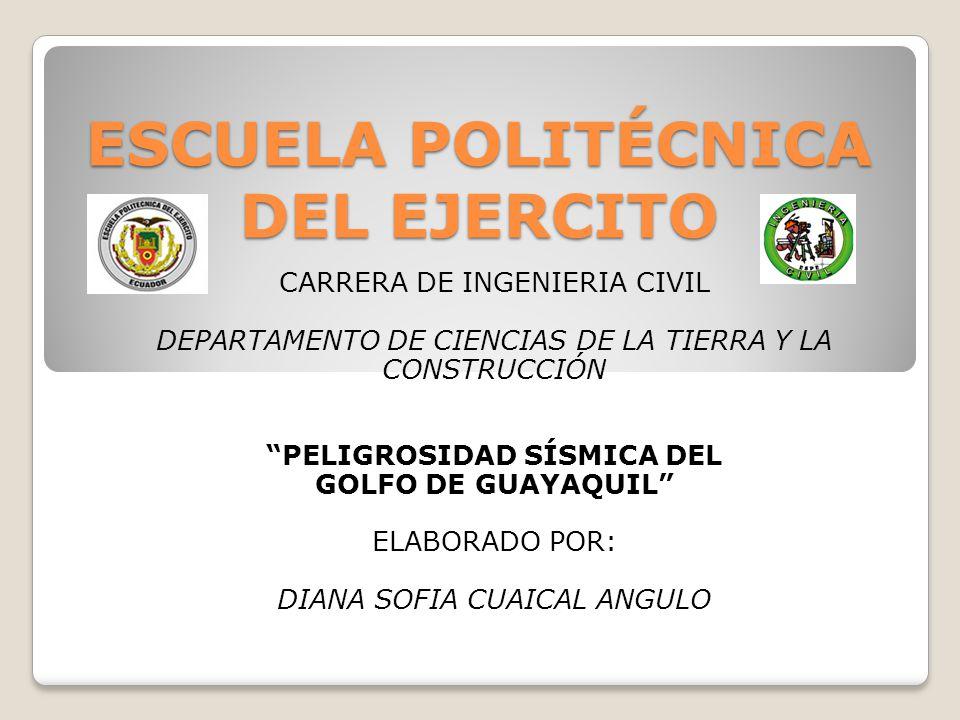 ESCUELA POLITÉCNICA DEL EJERCITO CARRERA DE INGENIERIA CIVIL DEPARTAMENTO DE CIENCIAS DE LA TIERRA Y LA CONSTRUCCIÓN PELIGROSIDAD SÍSMICA DEL GOLFO DE