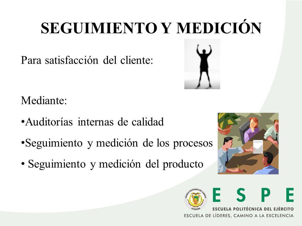SEGUIMIENTO Y MEDICIÓN Para satisfacción del cliente: Mediante: Auditorías internas de calidad Seguimiento y medición de los procesos Seguimiento y me