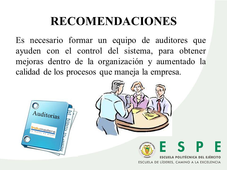 Auditorias Es necesario formar un equipo de auditores que ayuden con el control del sistema, para obtener mejoras dentro de la organización y aumentad