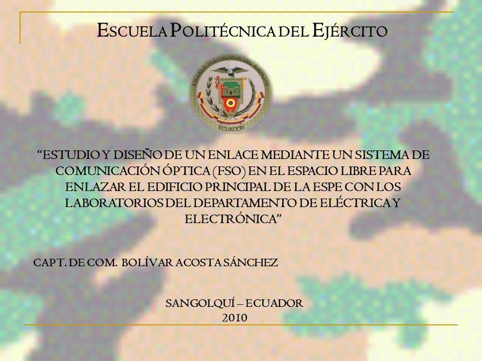 E SCUELA P OLITÉCNICA DEL E JÉRCITO ESTUDIO Y DISEÑO DE UN ENLACE MEDIANTE UN SISTEMA DE COMUNICACIÓN ÓPTICA (FSO) EN EL ESPACIO LIBRE PARA ENLAZAR EL EDIFICIO PRINCIPAL DE LA ESPE CON LOS LABORATORIOS DEL DEPARTAMENTO DE ELÉCTRICA Y ELECTRÓNICA CAPT.