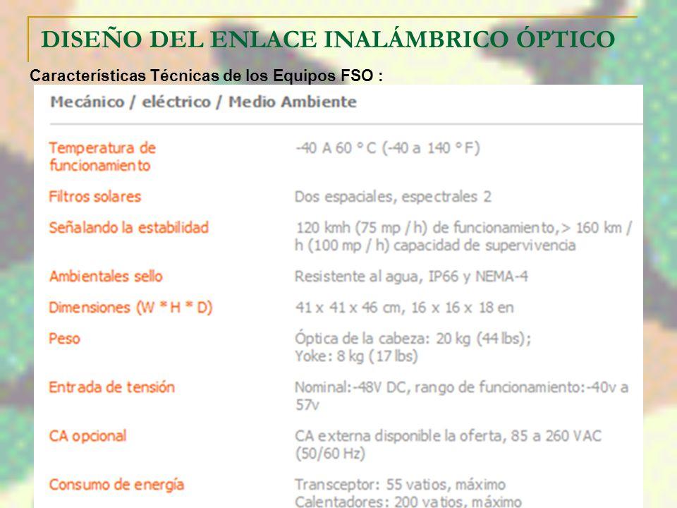 DISEÑO DEL ENLACE INALÁMBRICO ÓPTICO Características Técnicas de los Equipos FSO :