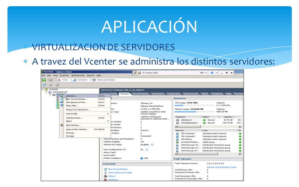 VIRTUALIZACION DE SERVIDORES A travez del Vcenter se administra los distintos servidores: APLICACIÓN