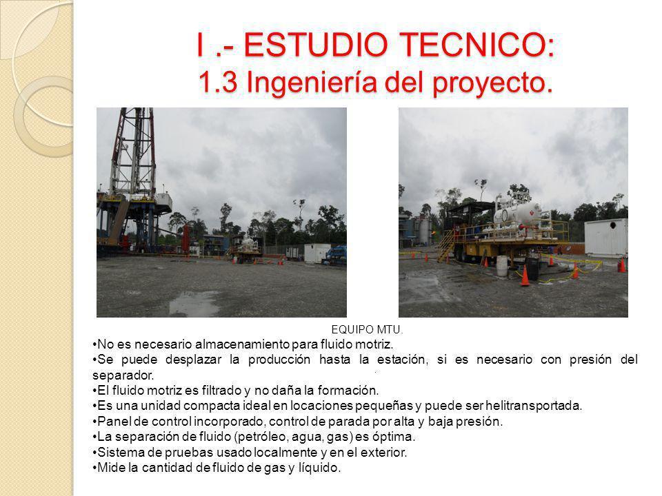 I.- ESTUDIO TECNICO: 1.3 Ingeniería del proyecto.. EQUIPO MTU. No es necesario almacenamiento para fluido motriz. Se puede desplazar la producción has