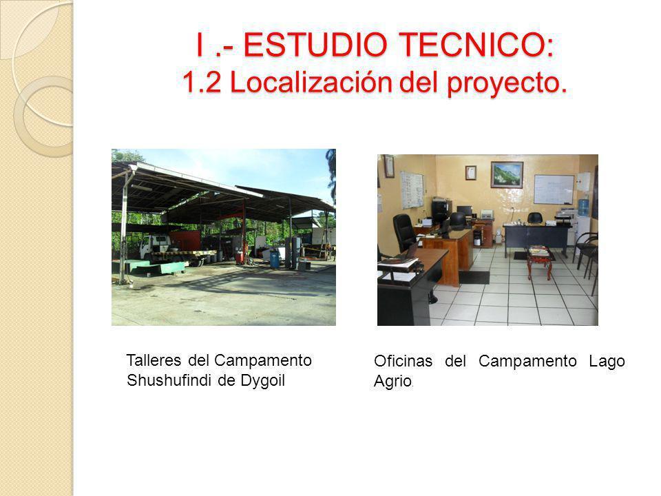 I.- ESTUDIO TECNICO: 1.2 Localización del proyecto. Talleres del Campamento Shushufindi de Dygoil Oficinas del Campamento Lago Agrio.