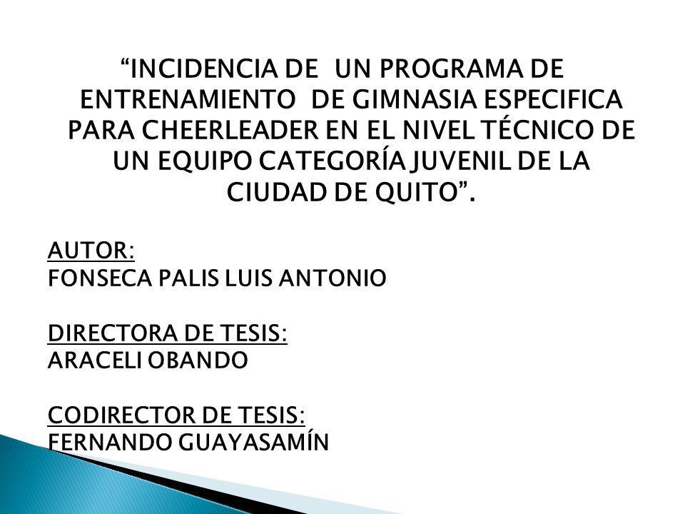 INCIDENCIA DE UN PROGRAMA DE ENTRENAMIENTO DE GIMNASIA ESPECIFICA PARA CHEERLEADER EN EL NIVEL TÉCNICO DE UN EQUIPO CATEGORÍA JUVENIL DE LA CIUDAD DE QUITO.