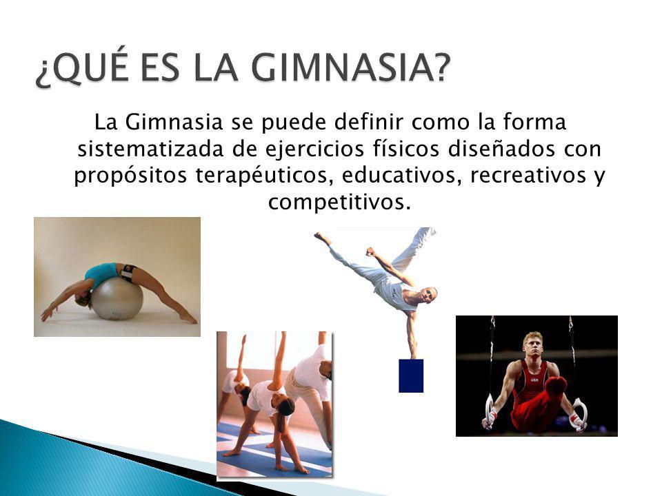 La Gimnasia se puede definir como la forma sistematizada de ejercicios físicos diseñados con propósitos terapéuticos, educativos, recreativos y competitivos.