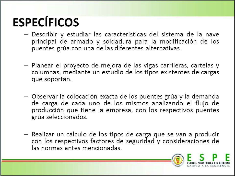 ESPECÍFICOS – Describir y estudiar las características del sistema de la nave principal de armado y soldadura para la modificación de los puentes grúa