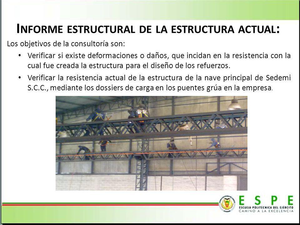 I NFORME ESTRUCTURAL DE LA ESTRUCTURA ACTUAL : Los objetivos de la consultoría son: Verificar si existe deformaciones o daños, que incidan en la resis