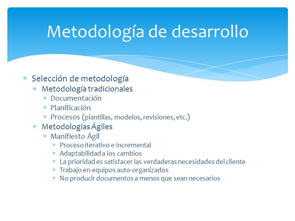 Selección de metodología Metodología tradicionales Documentación Planificación Procesos ( plantillas, modelos, revisiones, etc. ) Metodologías Ágiles