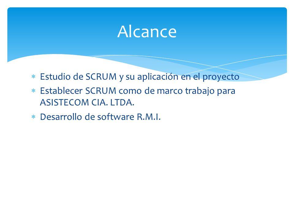 Estudio de SCRUM y su aplicación en el proyecto Establecer SCRUM como de marco trabajo para ASISTECOM CIA. LTDA. Desarrollo de software R.M.I. Alcance