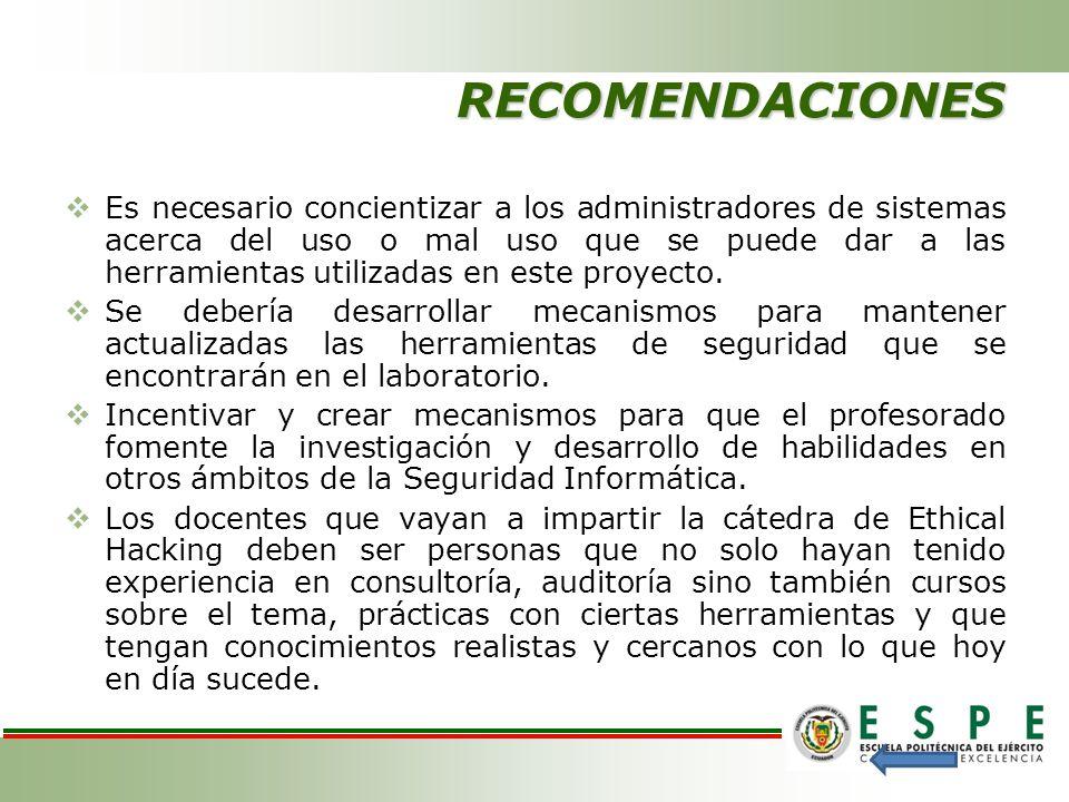 RECOMENDACIONES Es necesario concientizar a los administradores de sistemas acerca del uso o mal uso que se puede dar a las herramientas utilizadas en