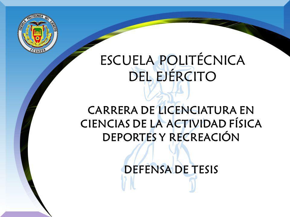 ESCUELA POLITÉCNICA DEL EJÉRCITO CARRERA DE LICENCIATURA EN CIENCIAS DE LA ACTIVIDAD FÍSICA DEPORTES Y RECREACIÓN DEFENSA DE TESIS