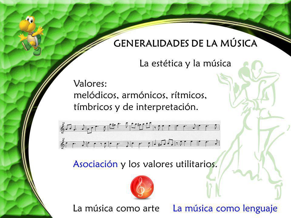 GENERALIDADES DE LA MÚSICA La estética y la música Valores: melódicos, armónicos, rítmicos, tímbricos y de interpretación. Asociación y los valores ut