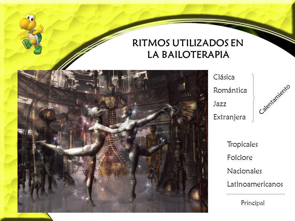 RITMOS UTILIZADOS EN LA BAILOTERAPIA Clásica Romántica Jazz Extranjera Calentamiento Tropicales Folclore Nacionales Latinoamericanos Principal