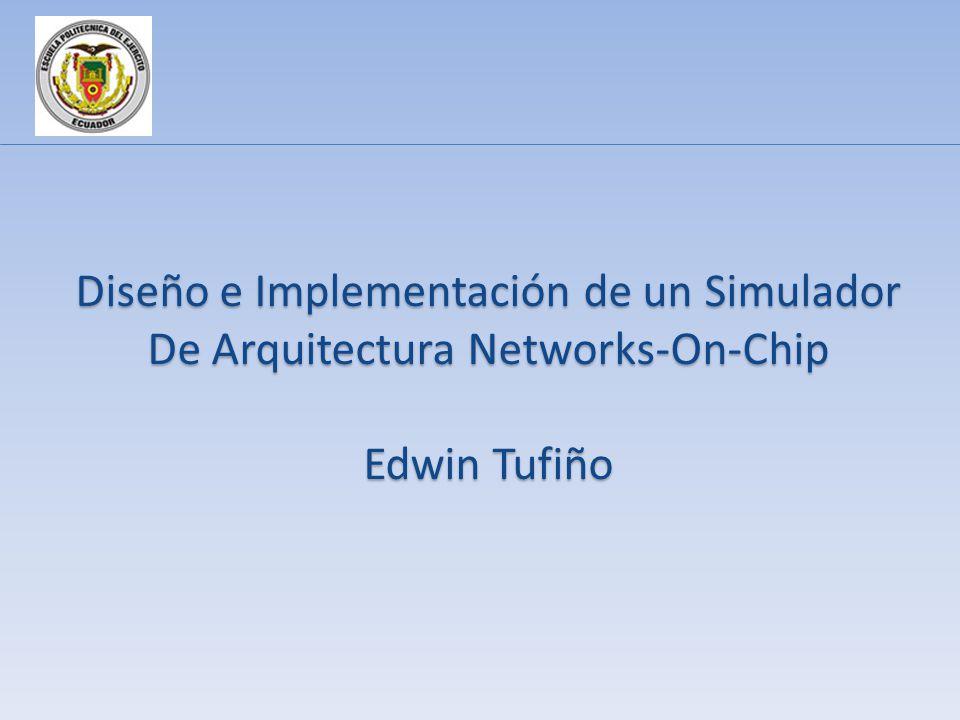Diseño e Implementación de un Simulador De Arquitectura Networks-On-Chip Edwin Tufiño