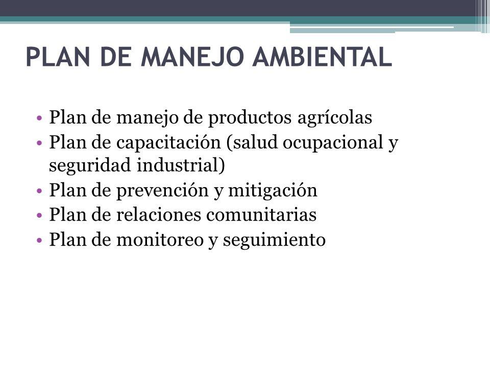 Plan de manejo de productos agrícolas Plan de capacitación (salud ocupacional y seguridad industrial) Plan de prevención y mitigación Plan de relacion