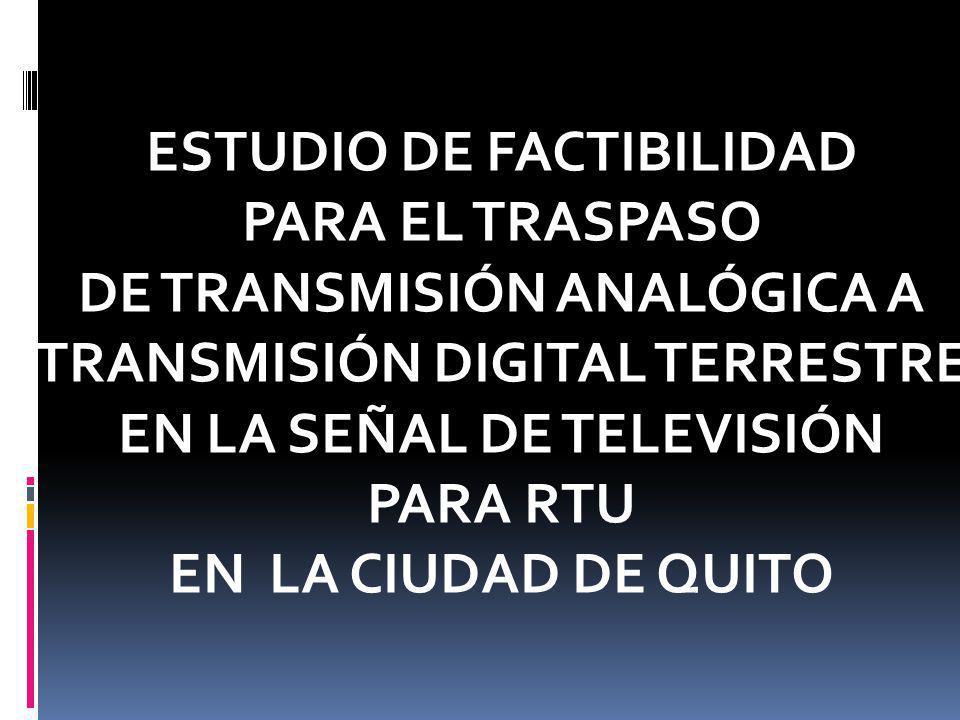 ESTUDIO DE FACTIBILIDAD PARA EL TRASPASO DE TRANSMISIÓN ANALÓGICA A TRANSMISIÓN DIGITAL TERRESTRE EN LA SEÑAL DE TELEVISIÓN PARA RTU EN LA CIUDAD DE Q