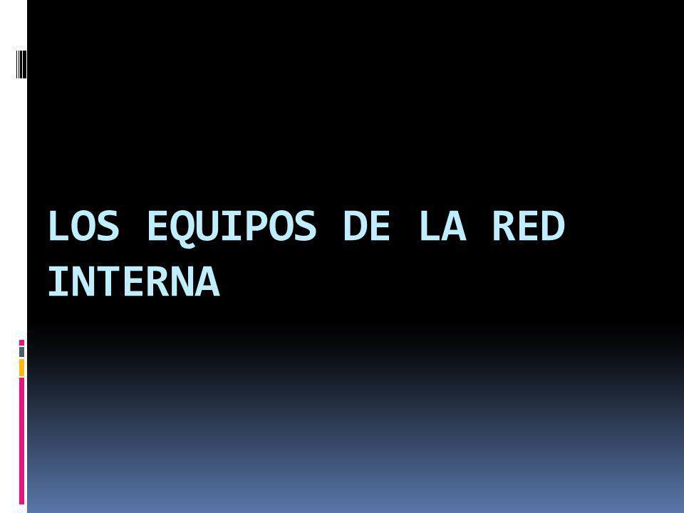 LOS EQUIPOS DE LA RED INTERNA