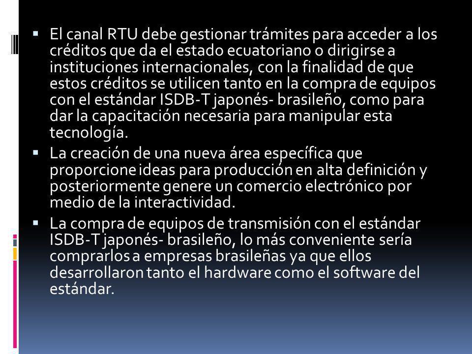 El canal RTU debe gestionar trámites para acceder a los créditos que da el estado ecuatoriano o dirigirse a instituciones internacionales, con la fina