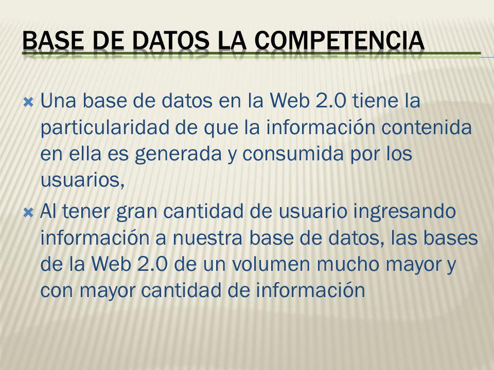 Una base de datos en la Web 2.0 tiene la particularidad de que la información contenida en ella es generada y consumida por los usuarios, Al tener gra