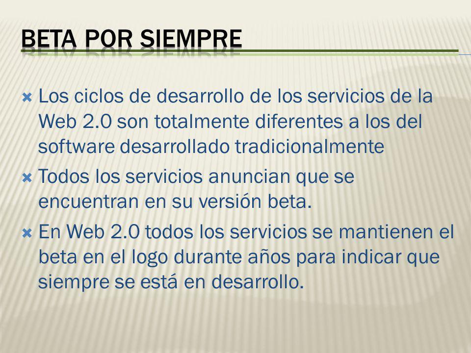 Los ciclos de desarrollo de los servicios de la Web 2.0 son totalmente diferentes a los del software desarrollado tradicionalmente Todos los servicios