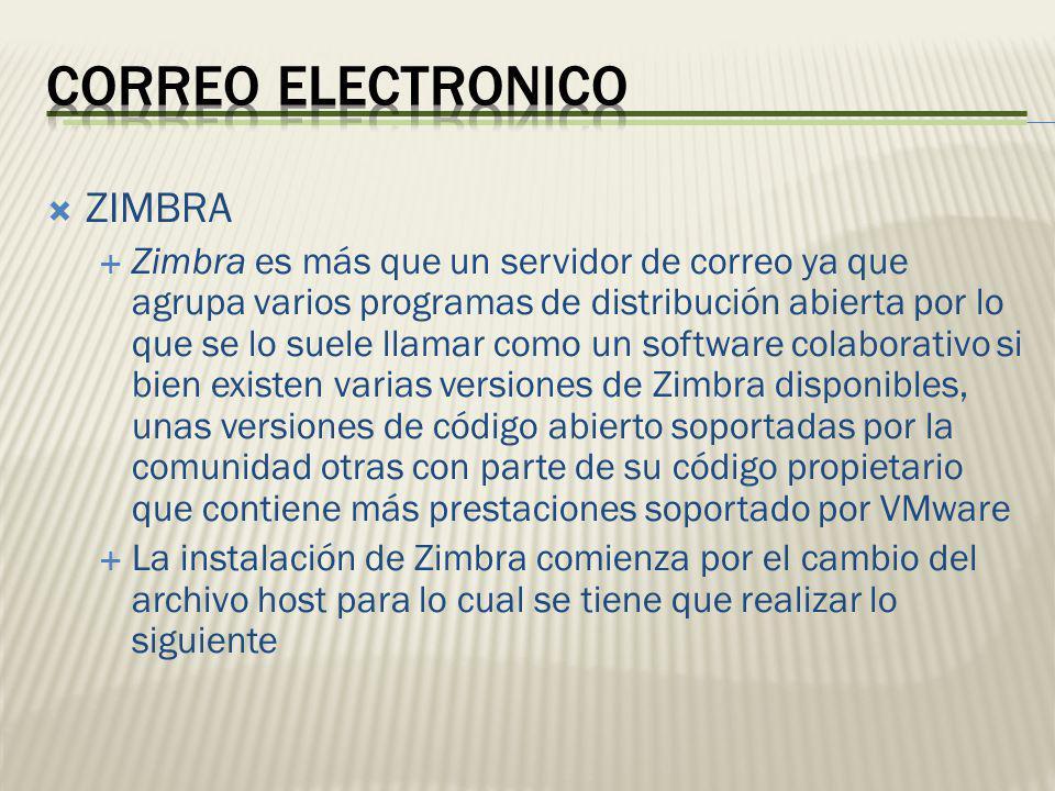 ZIMBRA Zimbra es más que un servidor de correo ya que agrupa varios programas de distribución abierta por lo que se lo suele llamar como un software c