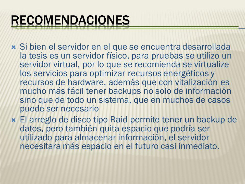 Si bien el servidor en el que se encuentra desarrollada la tesis es un servidor físico, para pruebas se utilizo un servidor virtual, por lo que se rec