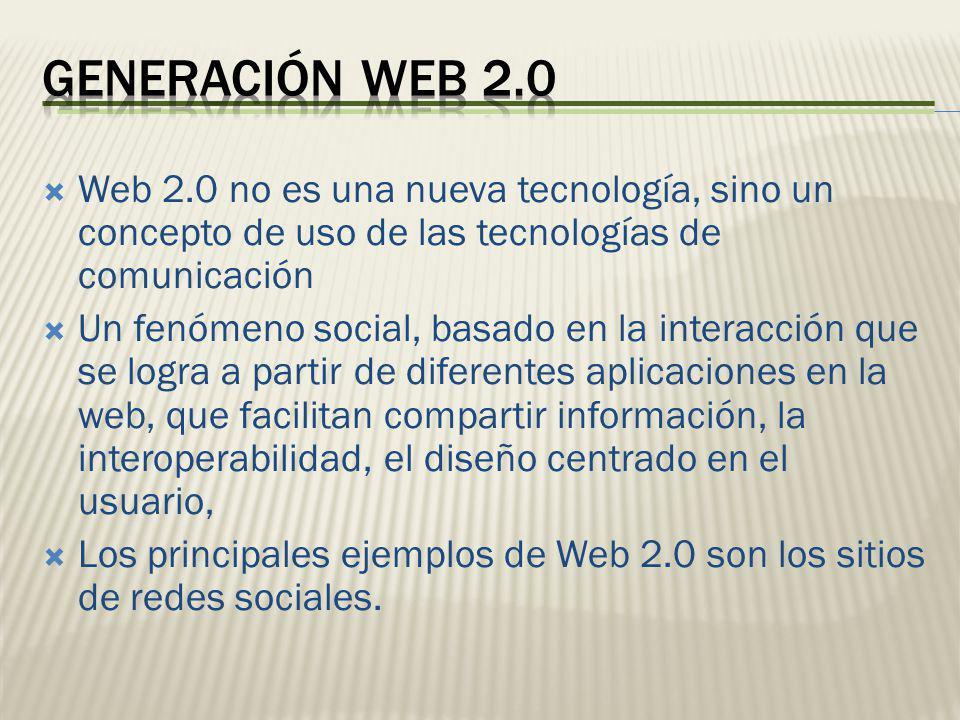 Web 2.0 no es una nueva tecnología, sino un concepto de uso de las tecnologías de comunicación Un fenómeno social, basado en la interacción que se log