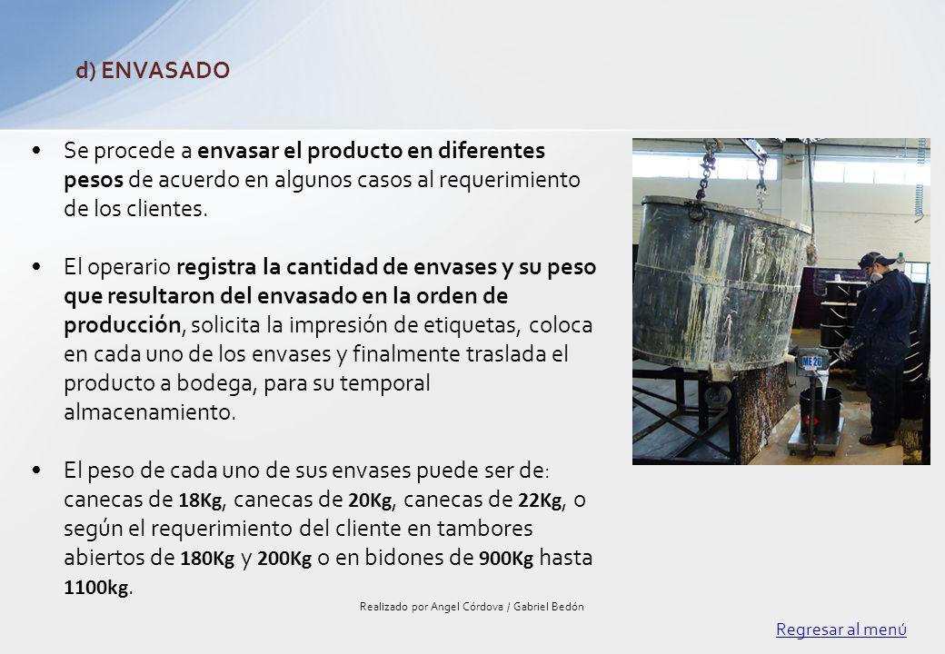 Se procede a envasar el producto en diferentes pesos de acuerdo en algunos casos al requerimiento de los clientes. El operario registra la cantidad de