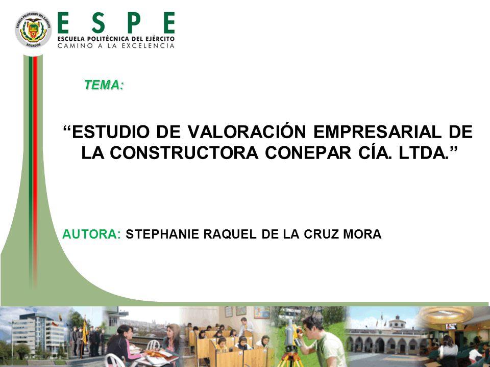 TEMA: ESTUDIO DE VALORACIÓN EMPRESARIAL DE LA CONSTRUCTORA CONEPAR CÍA. LTDA. AUTORA: STEPHANIE RAQUEL DE LA CRUZ MORA
