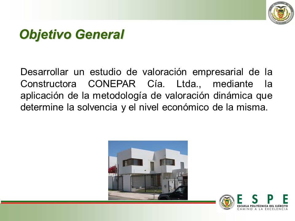 Objetivo General Desarrollar un estudio de valoración empresarial de la Constructora CONEPAR Cía. Ltda., mediante la aplicación de la metodología de v