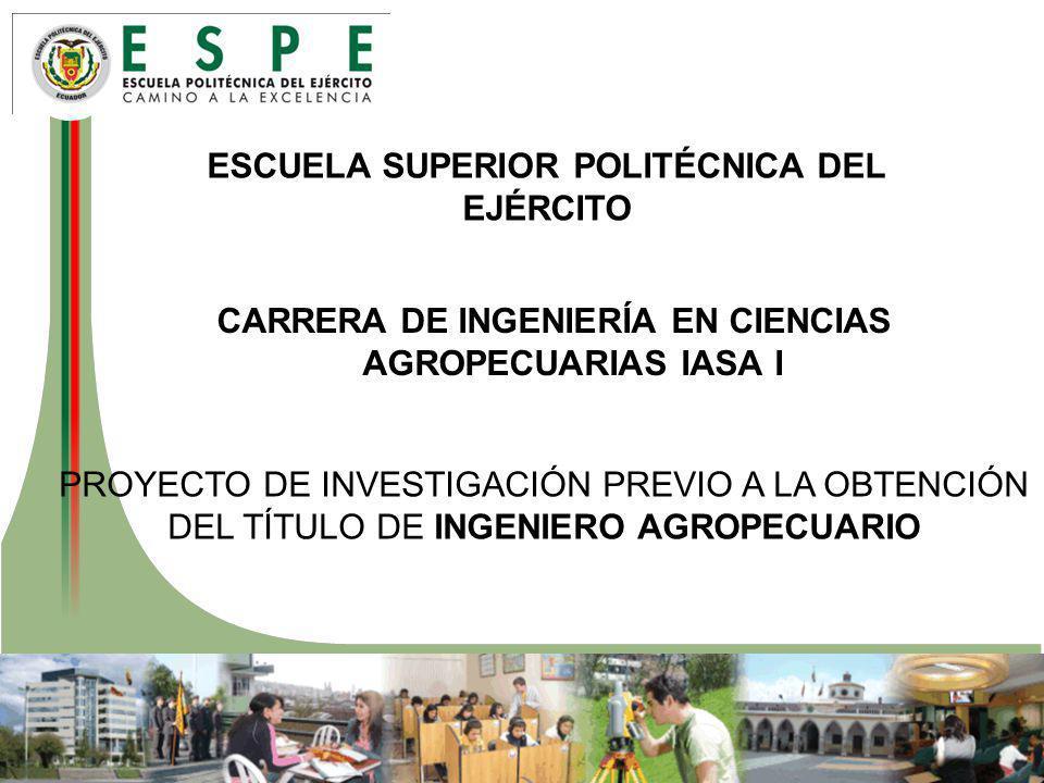 ESCUELA SUPERIOR POLITÉCNICA DEL EJÉRCITO CARRERA DE INGENIERÍA EN CIENCIAS AGROPECUARIAS IASA I PROYECTO DE INVESTIGACIÓN PREVIO A LA OBTENCIÓN DEL T