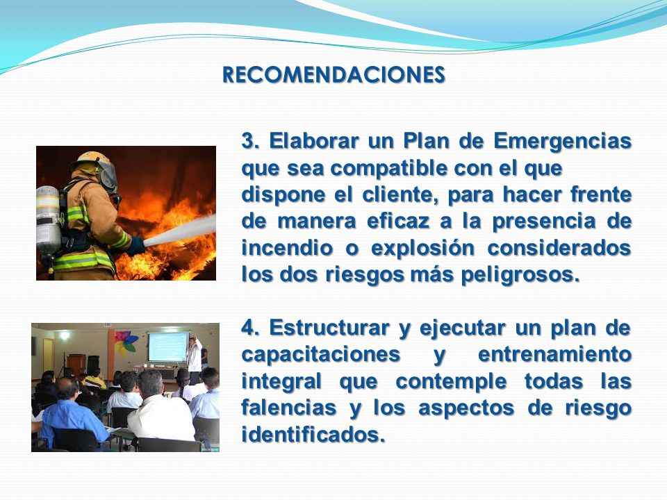 RECOMENDACIONES 3. Elaborar un Plan de Emergencias que sea compatible con el que dispone el cliente, para hacer frente de manera eficaz a la presencia