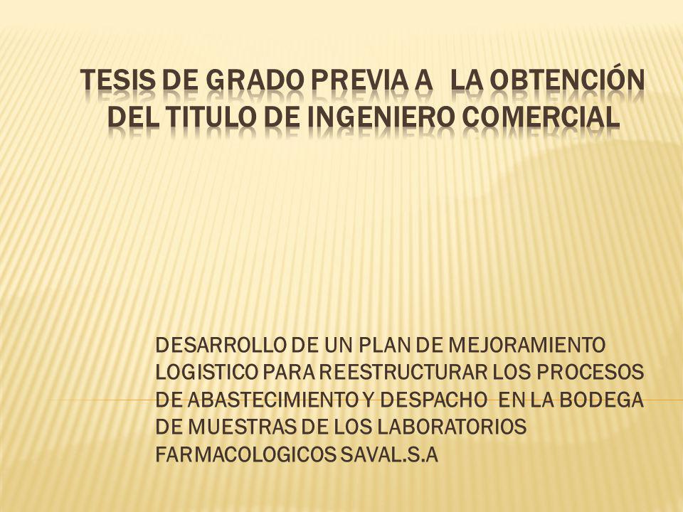 DESARROLLO DE UN PLAN DE MEJORAMIENTO LOGISTICO PARA REESTRUCTURAR LOS PROCESOS DE ABASTECIMIENTO Y DESPACHO EN LA BODEGA DE MUESTRAS DE LOS LABORATORIOS FARMACOLOGICOS SAVAL.S.A