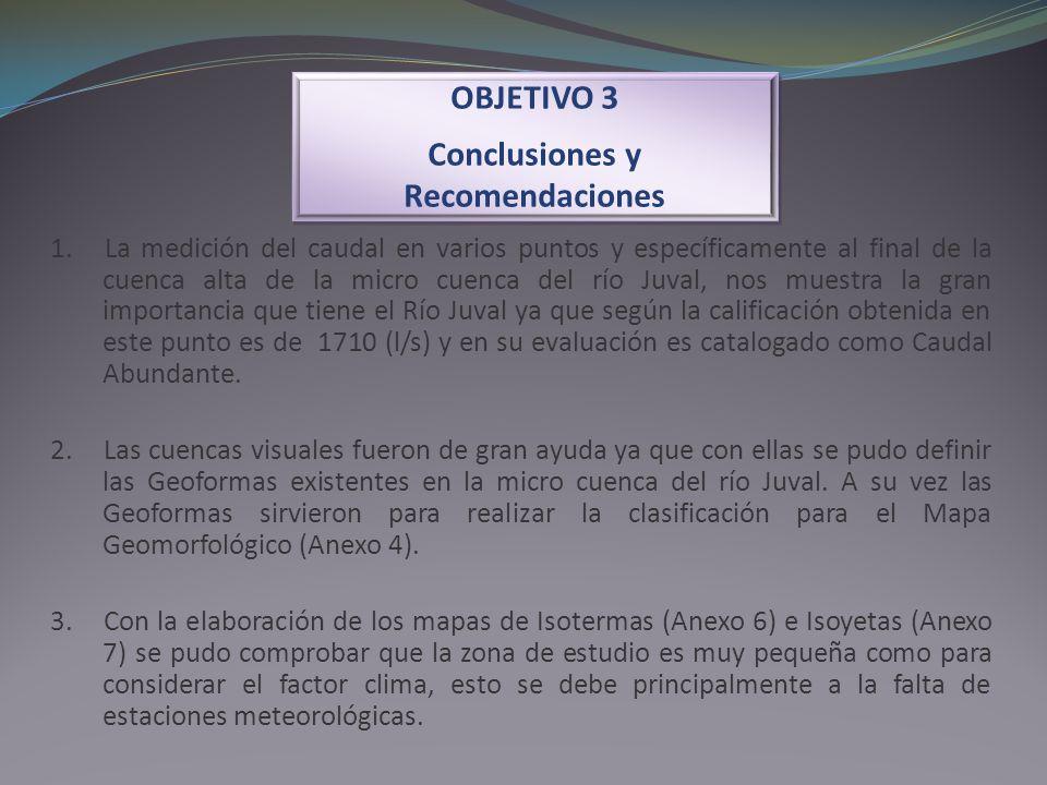 OBJETIVO 3 Conclusiones y Recomendaciones OBJETIVO 3 Conclusiones y Recomendaciones 1. La medición del caudal en varios puntos y específicamente al fi