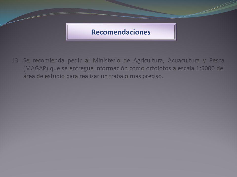 13. Se recomienda pedir al Ministerio de Agricultura, Acuacultura y Pesca (MAGAP) que se entregue información como ortofotos a escala 1:5000 del área