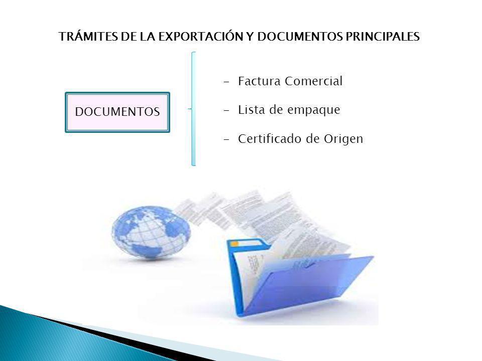 TRÁMITES DE LA EXPORTACIÓN Y DOCUMENTOS PRINCIPALES DOCUMENTOS -Factura Comercial -Lista de empaque -Certificado de Origen