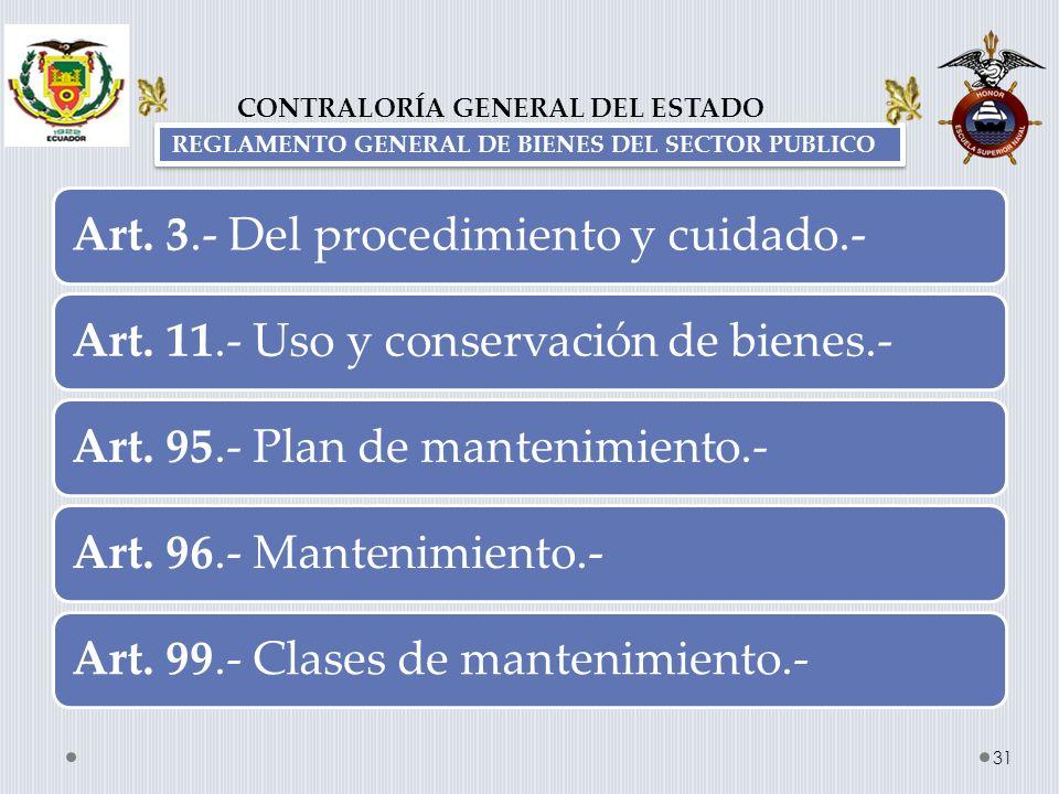 Art. 3.- Del procedimiento y cuidado.-Art. 11.- Uso y conservación de bienes.-Art. 95.- Plan de mantenimiento.-Art. 96.- Mantenimiento.-Art. 99.- Clas